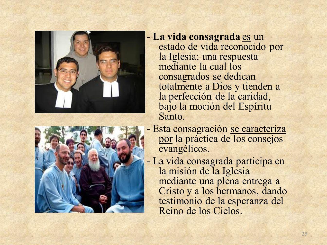 - La vida consagrada es un estado de vida reconocido por la Iglesia; una respuesta mediante la cual los consagrados se dedican totalmente a Dios y tie