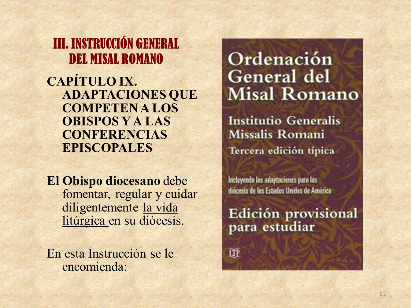 III. INSTRUCCIÓN GENERAL DEL MISAL ROMANO CAPÍTULO IX. ADAPTACIONES QUE COMPETEN A LOS OBISPOS Y A LAS CONFERENCIAS EPISCOPALES El Obispo diocesano de