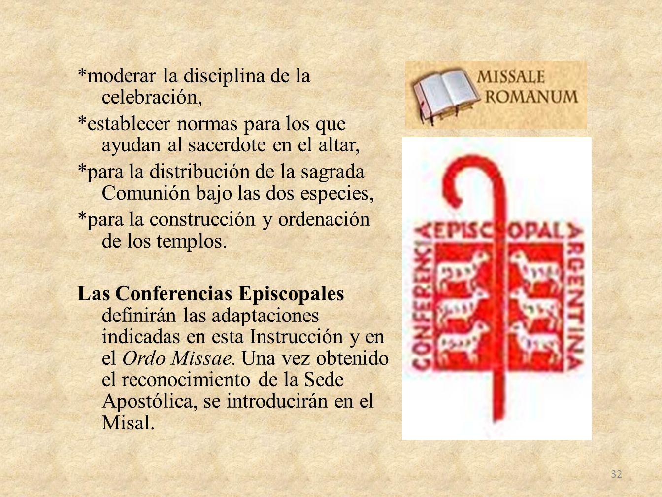 *moderar la disciplina de la celebración, *establecer normas para los que ayudan al sacerdote en el altar, *para la distribución de la sagrada Comunió