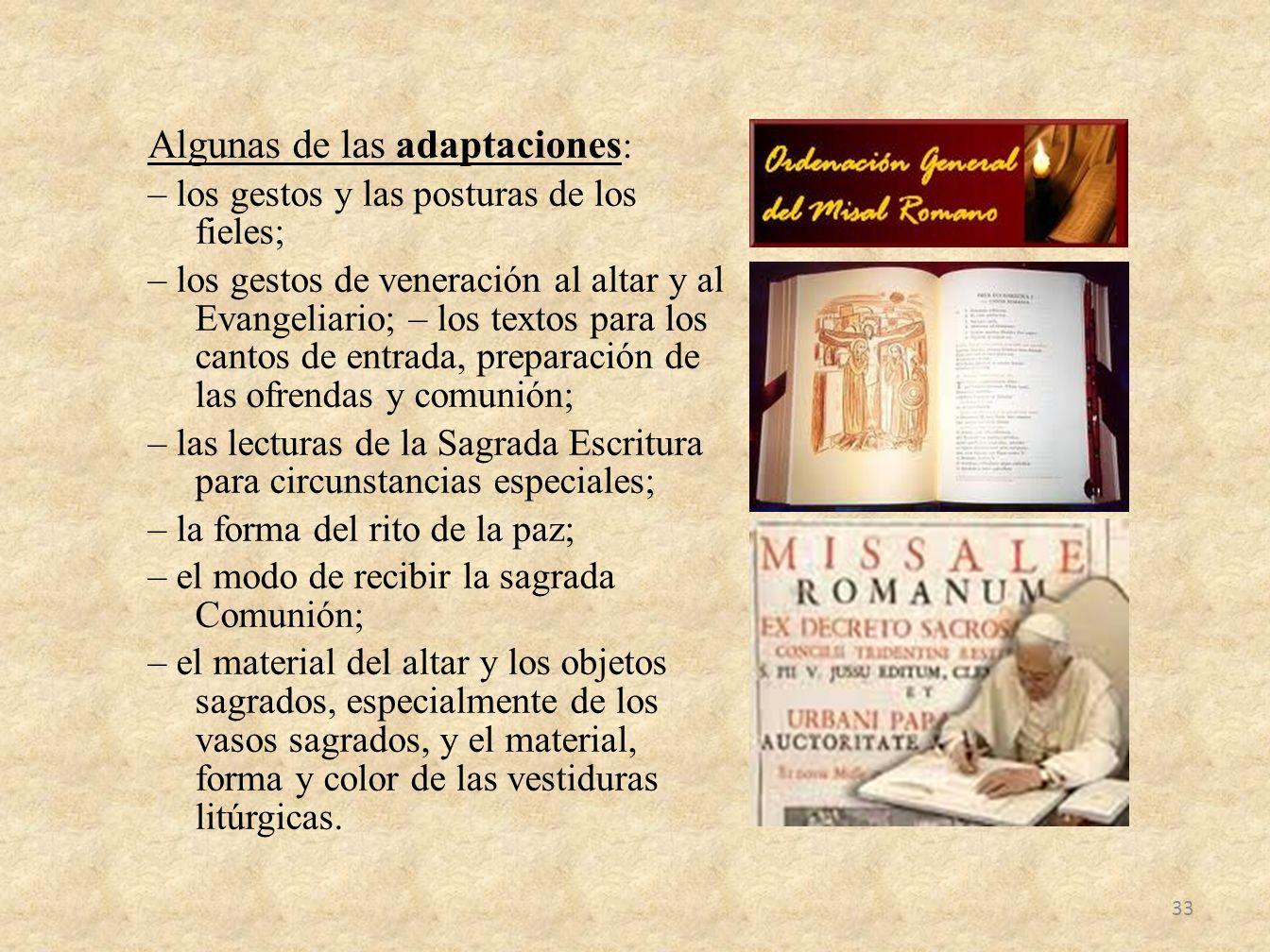 Algunas de las adaptaciones : – los gestos y las posturas de los fieles; – los gestos de veneración al altar y al Evangeliario; – los textos para los