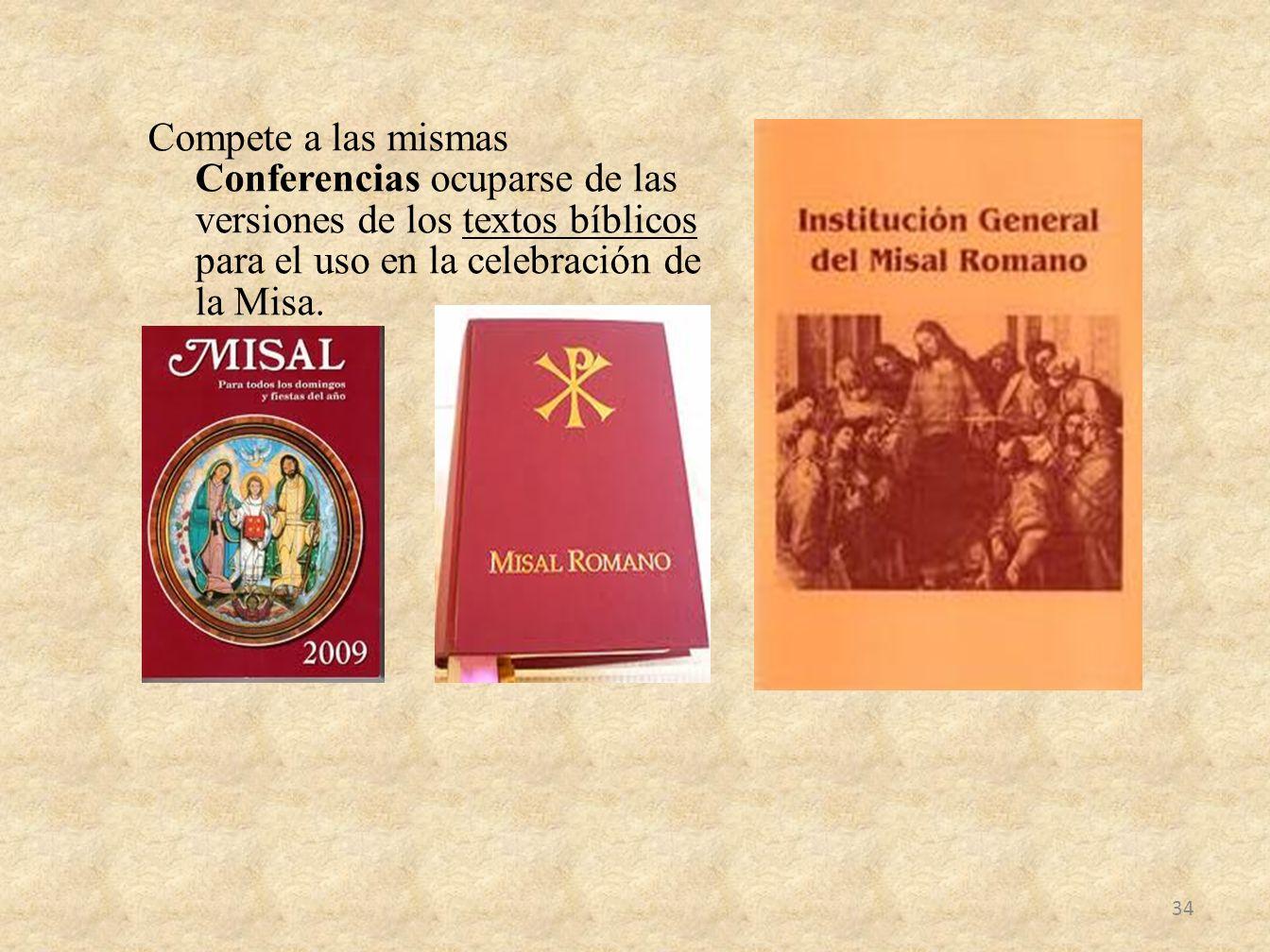 Compete a las mismas Conferencias ocuparse de las versiones de los textos bíblicos para el uso en la celebración de la Misa. 34