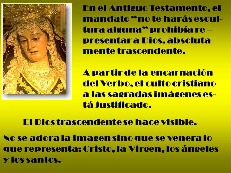 En el Antiguo Testamento, el mandato no te harás escul- tura alguna prohibía re – presentar a Dios, absoluta- mente trascendente. A partir de la encar