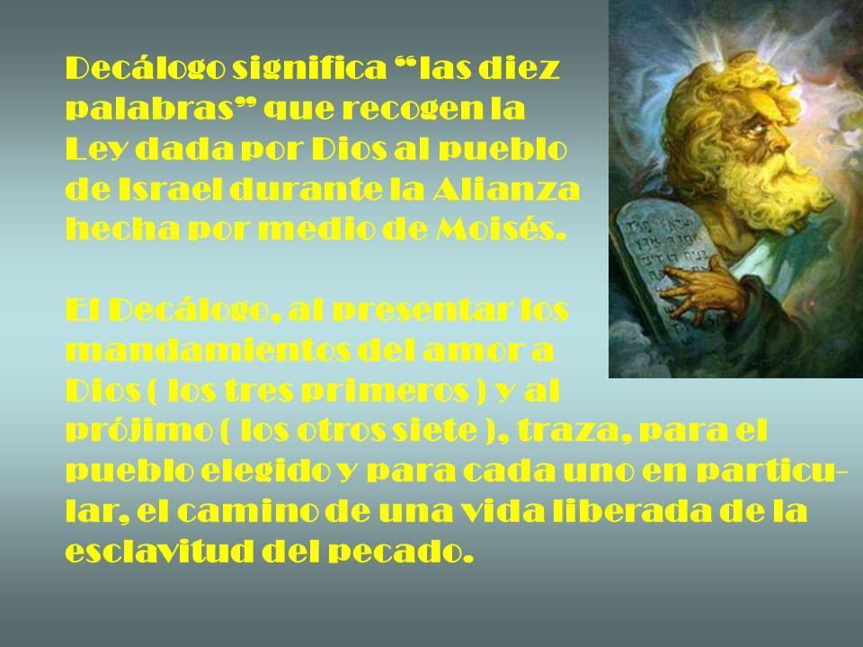 Decálogo significa las diez palabras que recogen la Ley dada por Dios al pueblo de Israel durante la Alianza hecha por medio de Moisés. El Decálogo, a