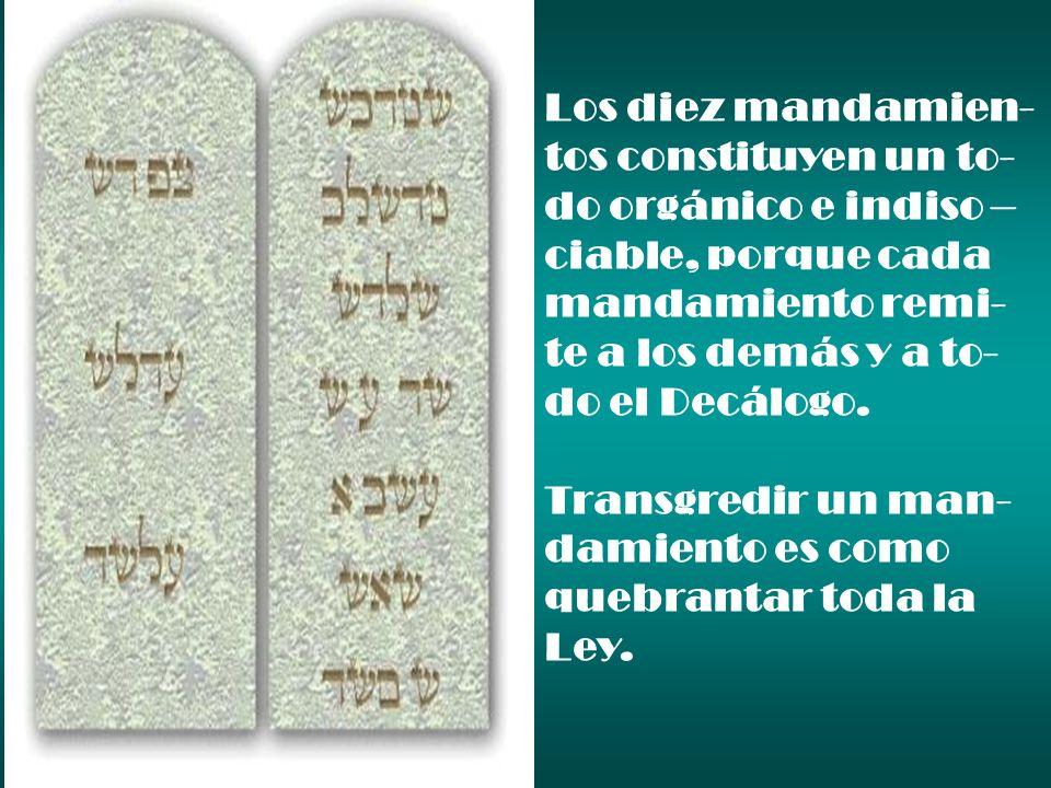 Los diez mandamien- tos constituyen un to- do orgánico e indiso – ciable, porque cada mandamiento remi- te a los demás y a to- do el Decálogo. Transgr