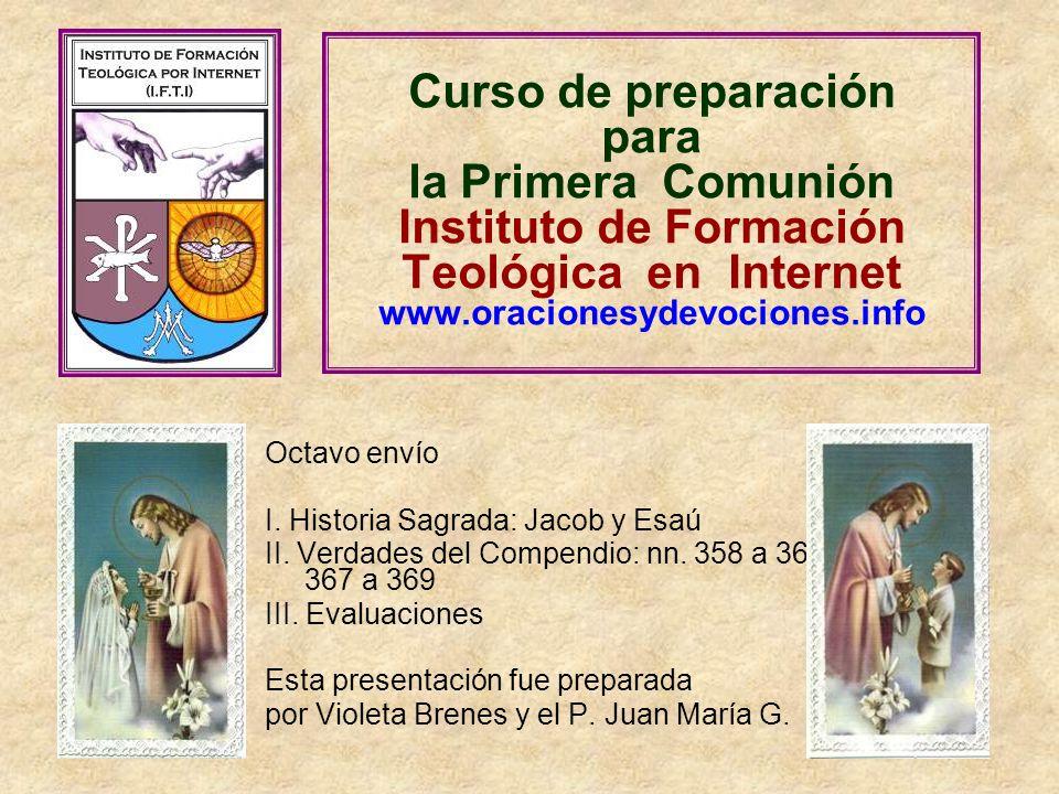 Curso de preparación para la Primera Comunión Instituto de Formación Teológica en Internet www.oracionesydevociones.info Octavo envío I. Historia Sagr