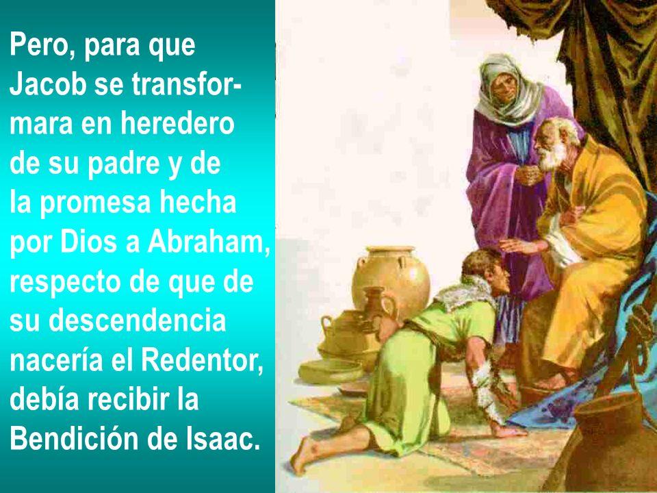 Pero, para que Jacob se transfor- mara en heredero de su padre y de la promesa hecha por Dios a Abraham, respecto de que de su descendencia nacería el