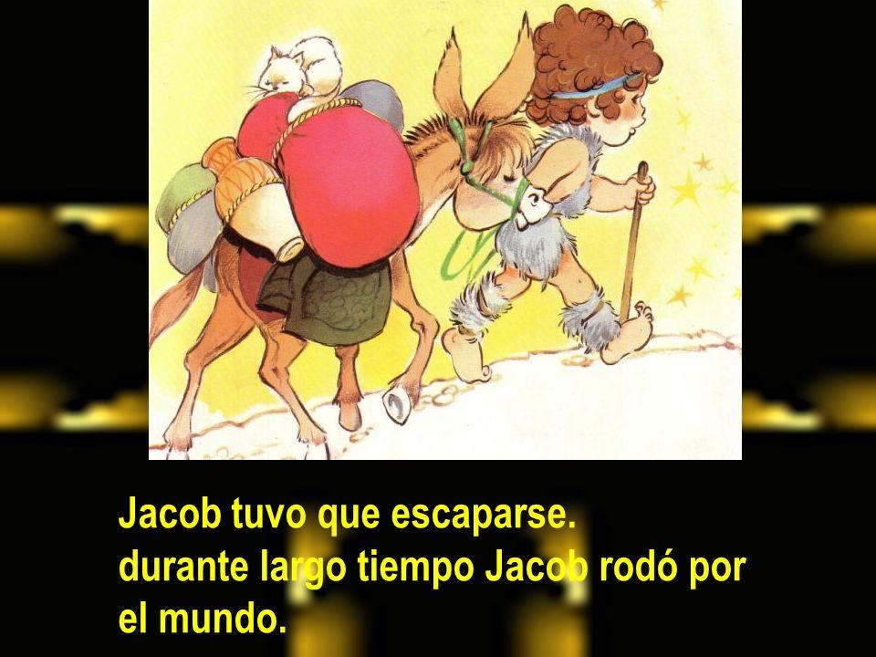 Jacob tuvo que escaparse. durante largo tiempo Jacob rodó por el mundo.