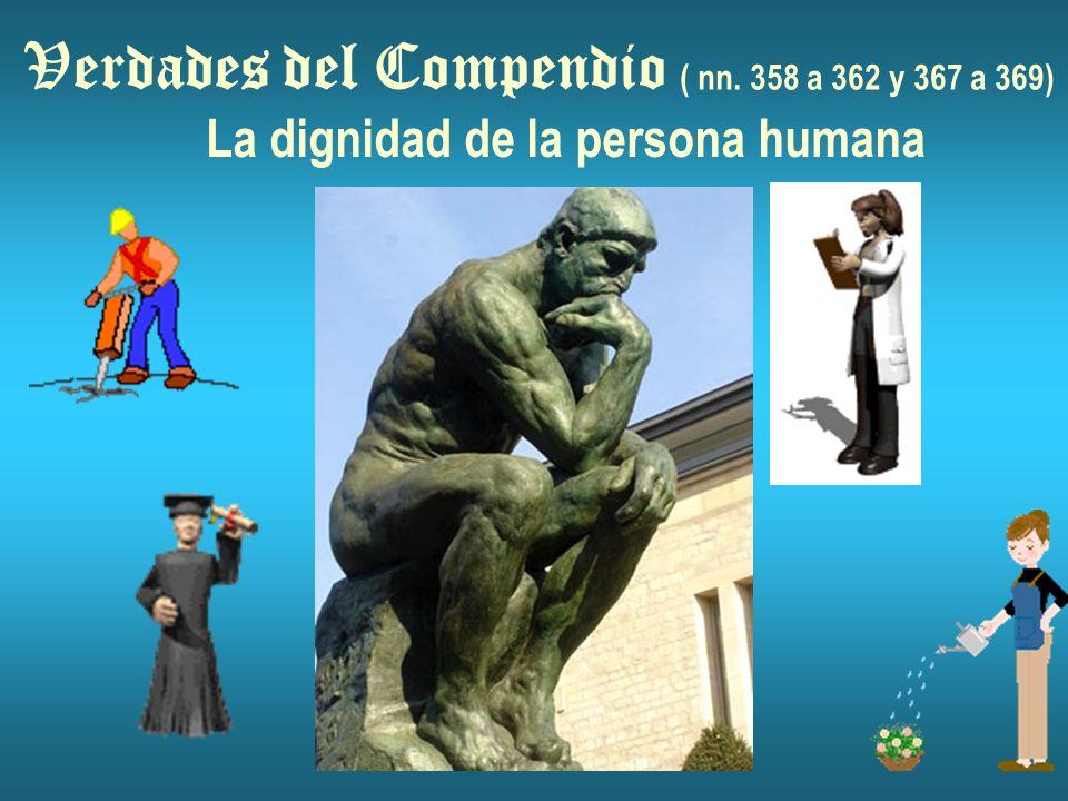 Verdades del Compendio ( nn. 358 a 362 y 367 a 369) La dignidad de la persona humana