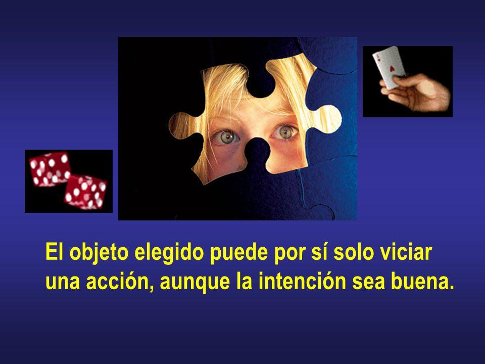El objeto elegido puede por sí solo viciar una acción, aunque la intención sea buena.