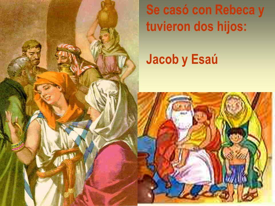 Se casó con Rebeca y tuvieron dos hijos: Jacob y Esaú