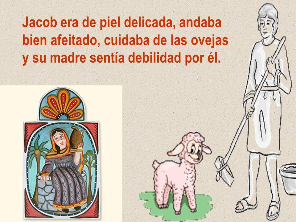 Jacob era de piel delicada, andaba bien afeitado, cuidaba de las ovejas y su madre sentía debilidad por él.