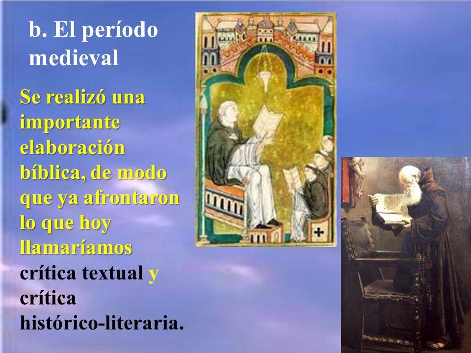 b. El período medieval Se realizó una importante elaboración bíblica, de modo que ya afrontaron lo que hoy llamaríamos Se realizó una importante elabo