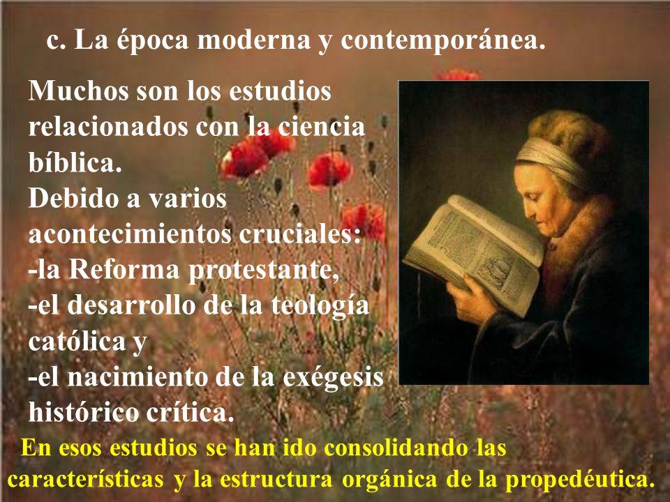 c.La época moderna y contemporánea. Muchos son los estudios relacionados con la ciencia bíblica.