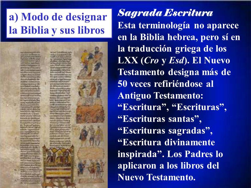 a) Modo de designar la Biblia y sus libros Sagrada Escritura Esta terminología no aparece en la Biblia hebrea, pero sí en la traducción griega de los LXX (Cro y Esd).