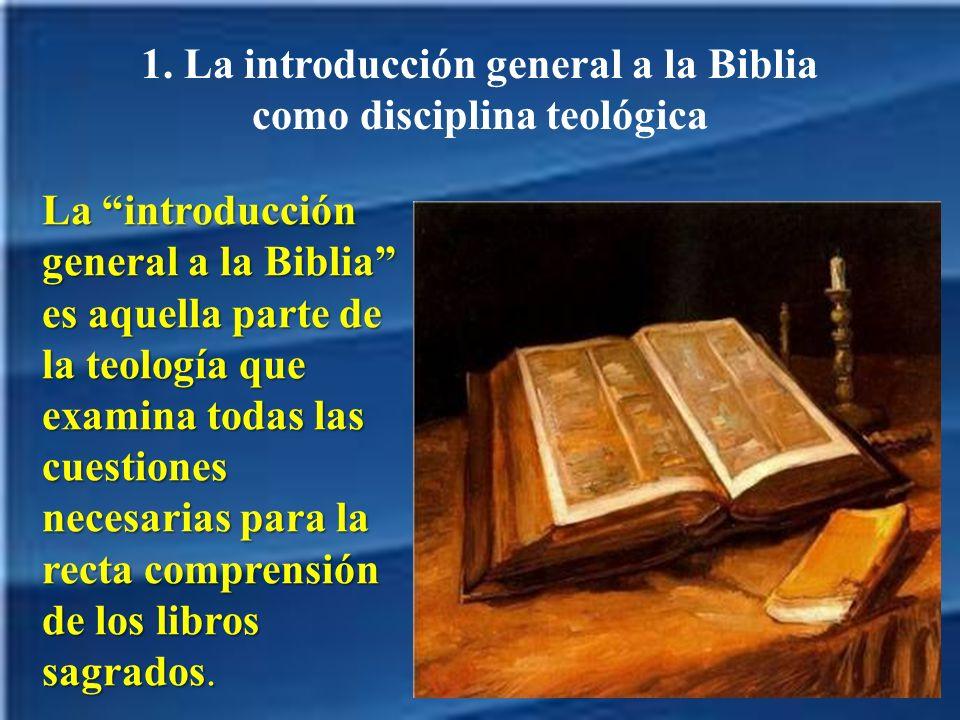 1. La introducción general a la Biblia como disciplina teológica La introducción general a la Biblia es aquella parte de la teología que examina todas
