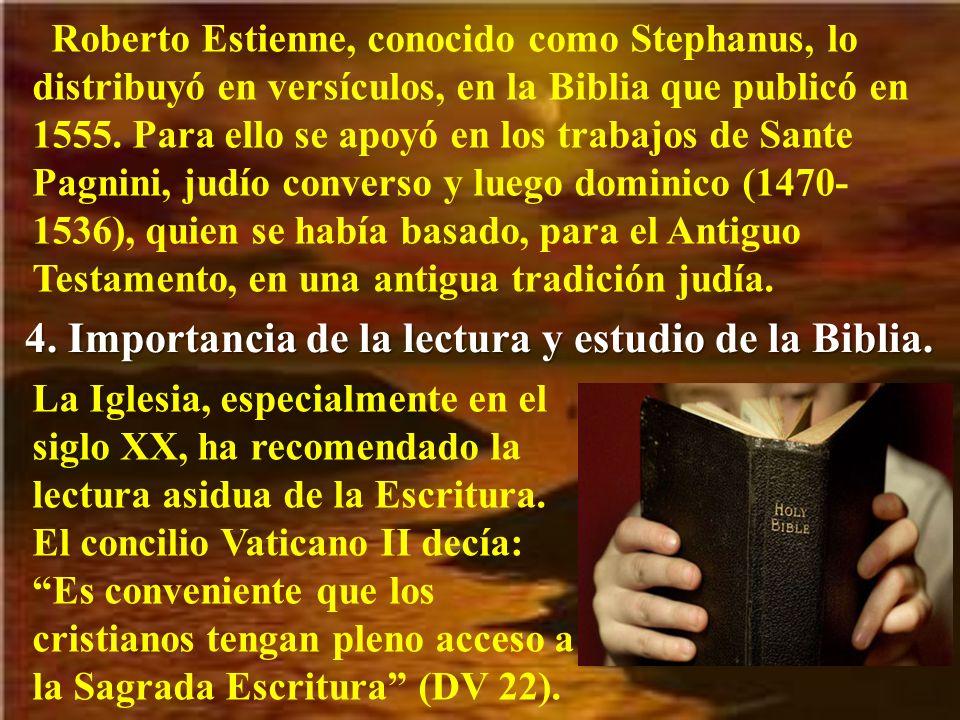 Roberto Estienne, conocido como Stephanus, lo distribuyó en versículos, en la Biblia que publicó en 1555.