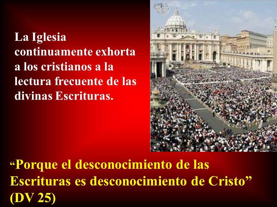 La Iglesia continuamente exhorta a los cristianos a la lectura frecuente de las divinas Escrituras.