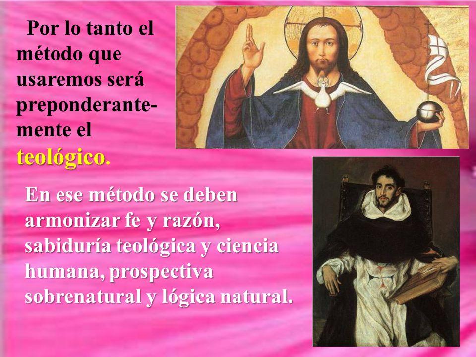 teológico Por lo tanto el método que usaremos será preponderante- mente el teológico.
