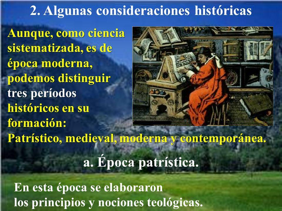 2. Algunas consideraciones históricas Aunque, como ciencia sistematizada, es de época moderna, podemos distinguir tres períodos históricos en su forma