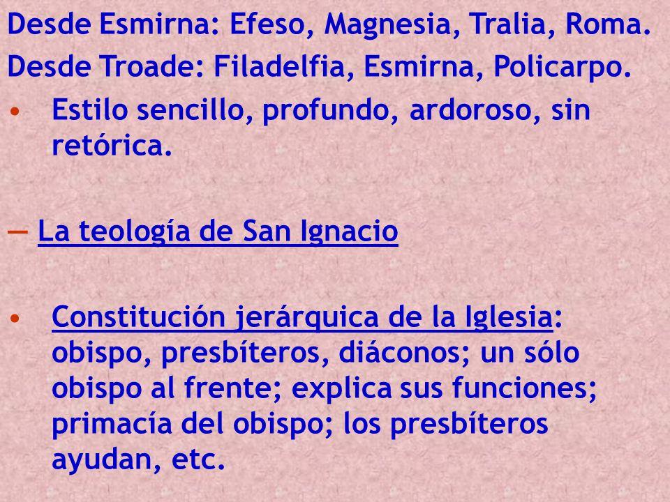 Desde Esmirna: Efeso, Magnesia, Tralia, Roma. Desde Troade: Filadelfia, Esmirna, Policarpo. Estilo sencillo, profundo, ardoroso, sin retórica. La teol