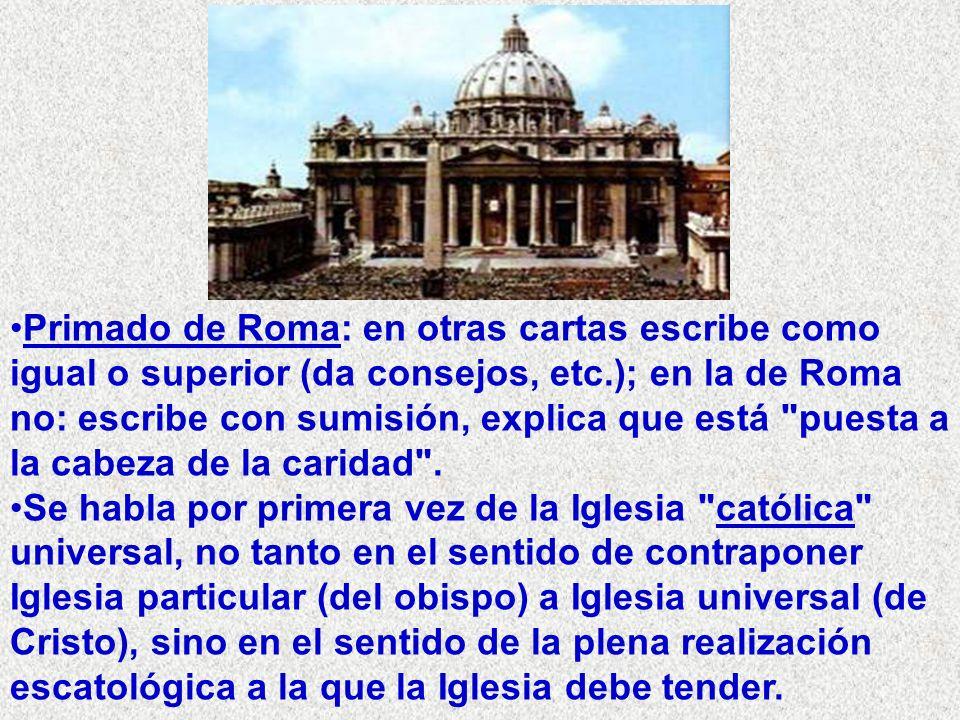 Primado de Roma: en otras cartas escribe como igual o superior (da consejos, etc.); en la de Roma no: escribe con sumisión, explica que está