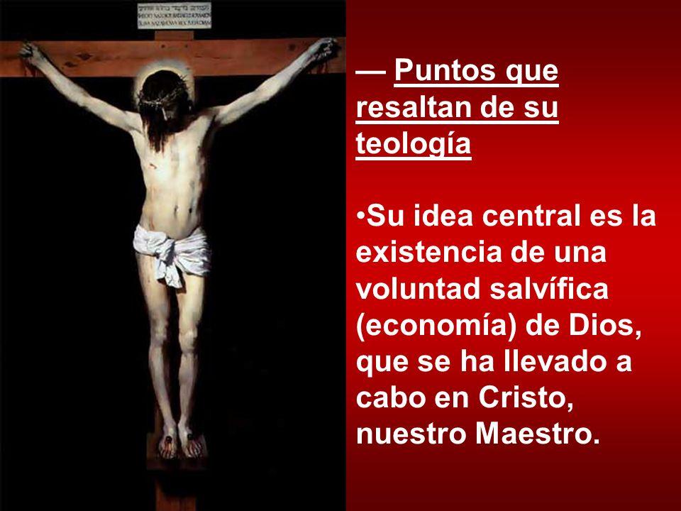 Puntos que resaltan de su teología Su idea central es la existencia de una voluntad salvífica (economía) de Dios, que se ha llevado a cabo en Cristo,