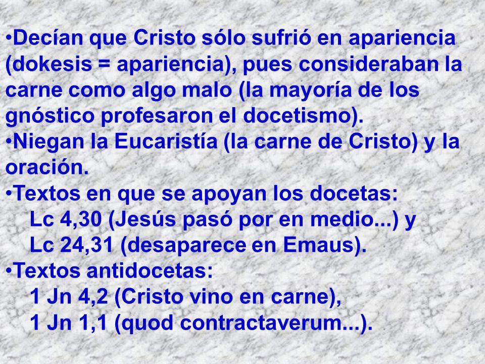 Decían que Cristo sólo sufrió en apariencia (dokesis = apariencia), pues consideraban la carne como algo malo (la mayoría de los gnóstico profesaron e