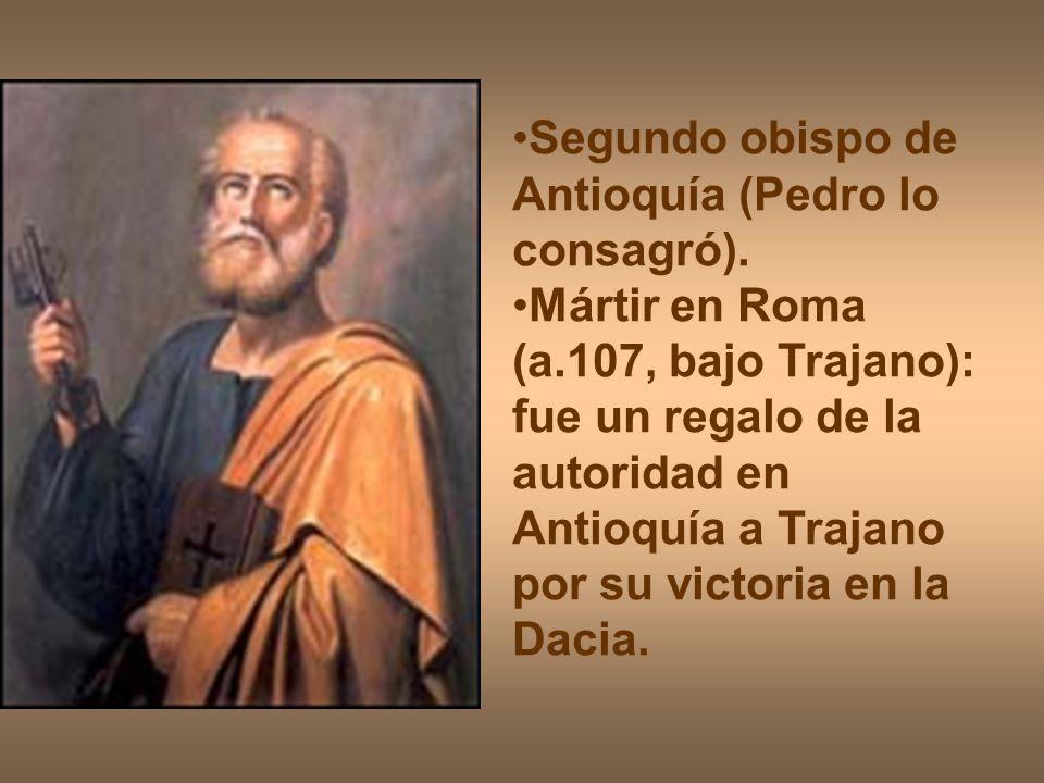 Segundo obispo de Antioquía (Pedro lo consagró). Mártir en Roma (a.107, bajo Trajano): fue un regalo de la autoridad en Antioquía a Trajano por su vic