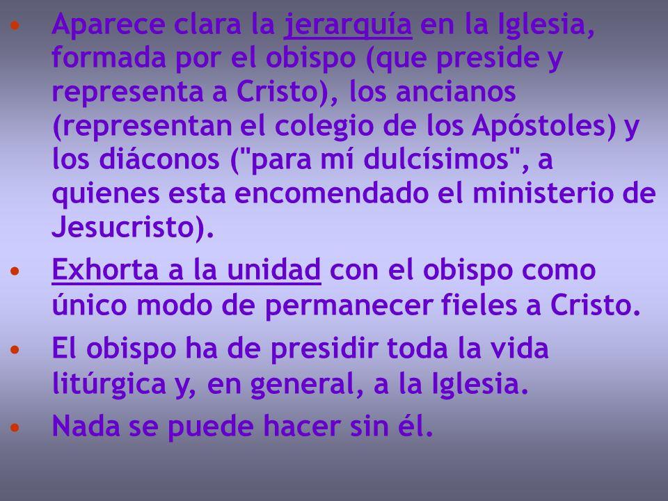 Aparece clara la jerarquía en la Iglesia, formada por el obispo (que preside y representa a Cristo), los ancianos (representan el colegio de los Apóst