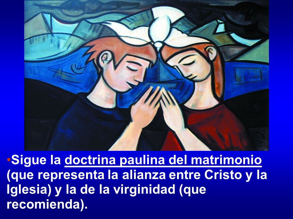 Sigue la doctrina paulina del matrimonio (que representa la alianza entre Cristo y la Iglesia) y la de la virginidad (que recomienda).
