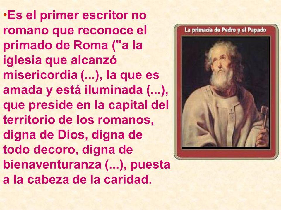Es el primer escritor no romano que reconoce el primado de Roma (