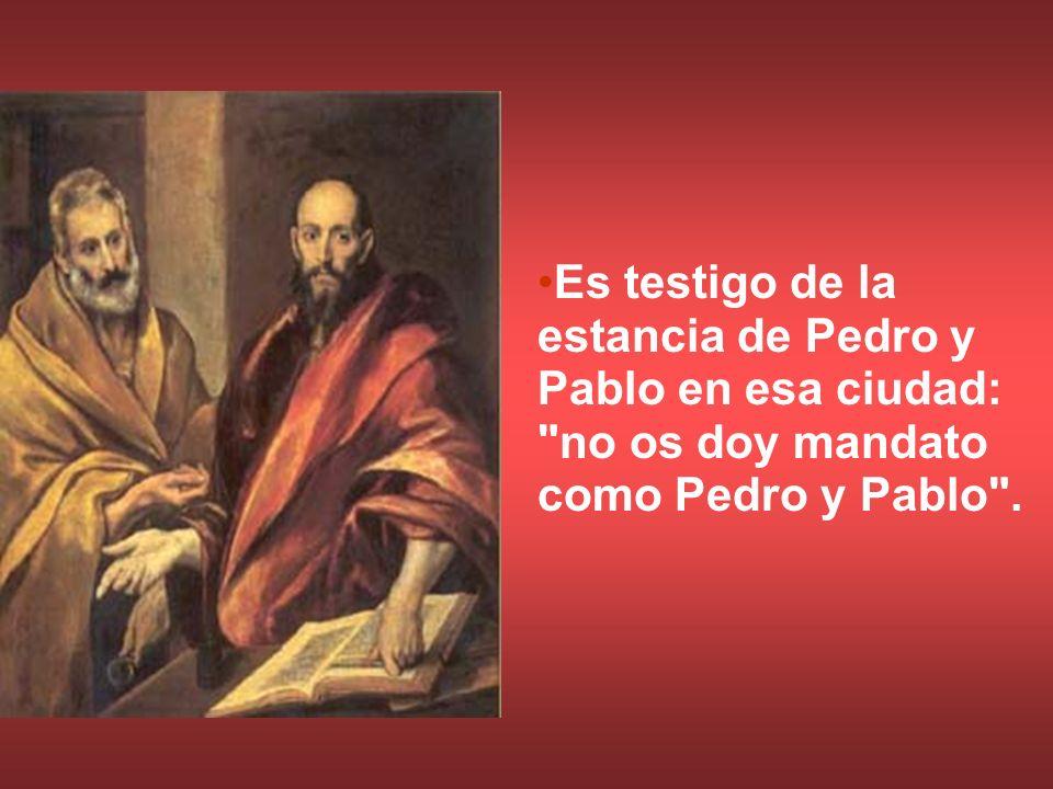 Es testigo de la estancia de Pedro y Pablo en esa ciudad: