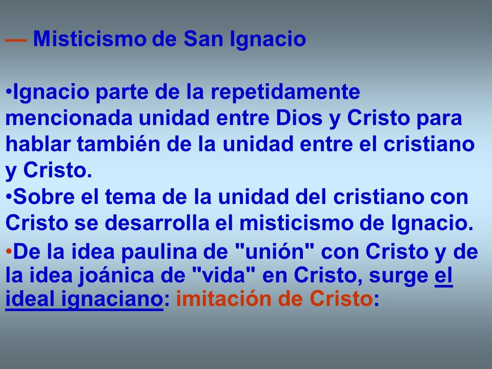 Misticismo de San Ignacio Ignacio parte de la repetidamente mencionada unidad entre Dios y Cristo para hablar también de la unidad entre el cristiano