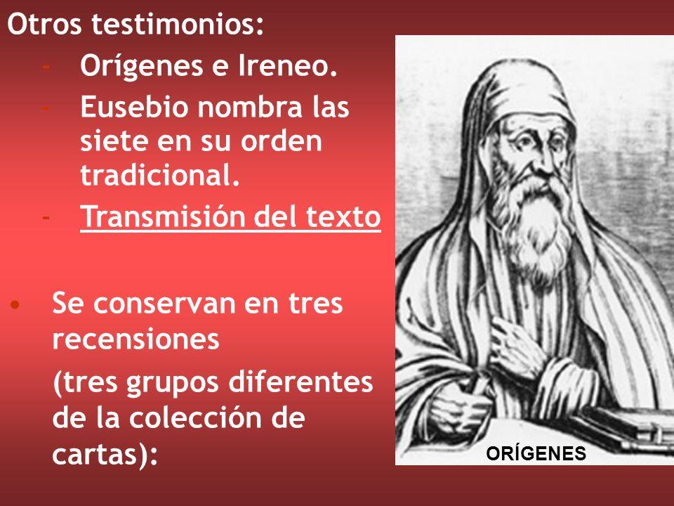 Otros testimonios: -Orígenes e Ireneo. -Eusebio nombra las siete en su orden tradicional. -Transmisión del texto Se conservan en tres recensiones (tre