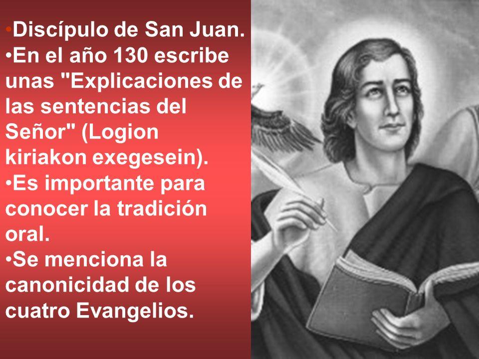 Discípulo de San Juan. En el año 130 escribe unas