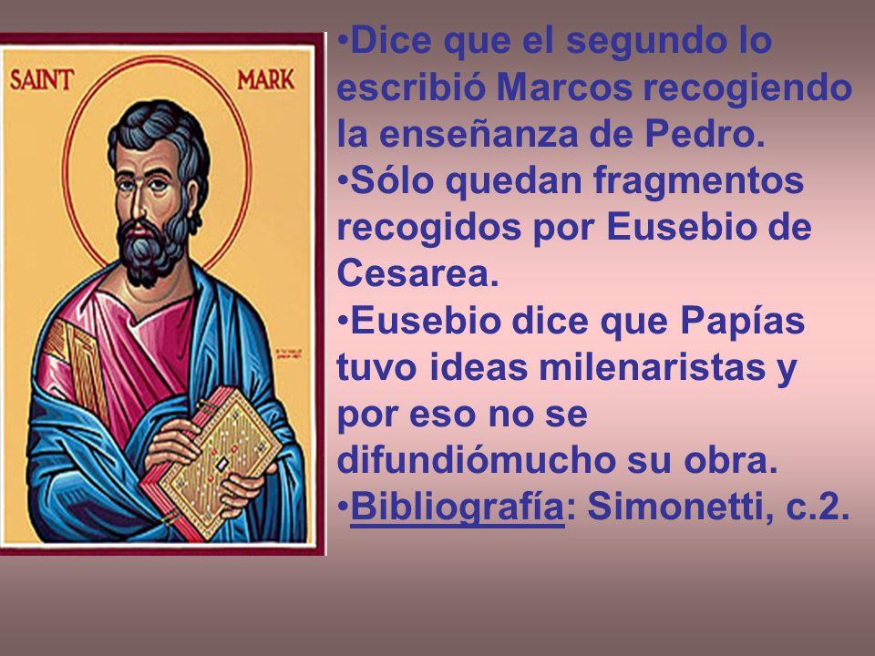 Dice que el segundo lo escribió Marcos recogiendo la enseñanza de Pedro. Sólo quedan fragmentos recogidos por Eusebio de Cesarea. Eusebio dice que Pap