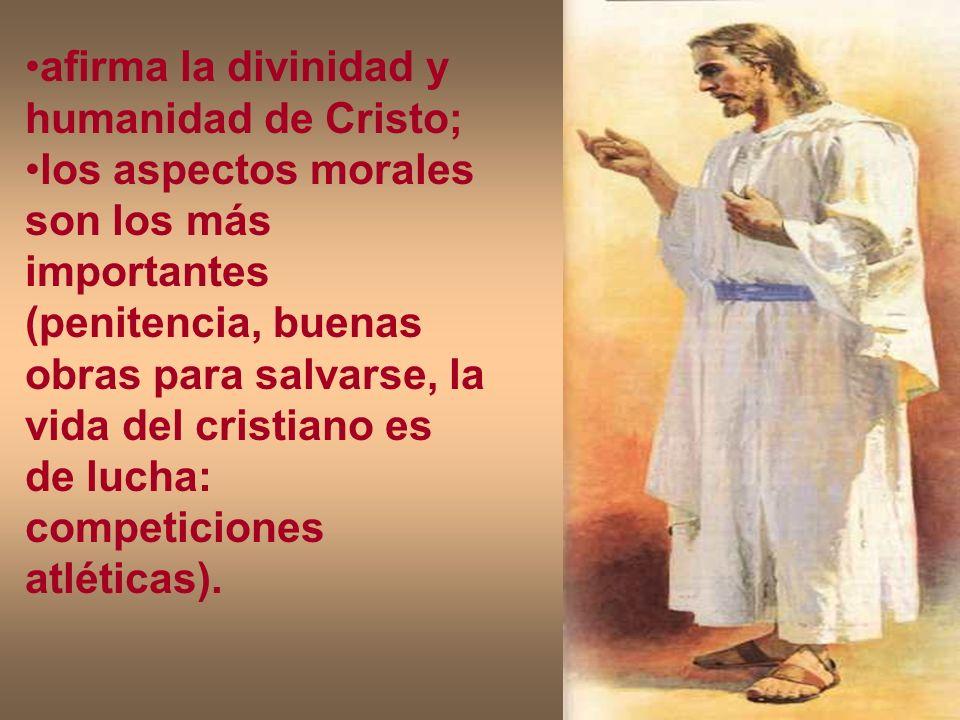 afirma la divinidad y humanidad de Cristo; los aspectos morales son los más importantes (penitencia, buenas obras para salvarse, la vida del cristiano