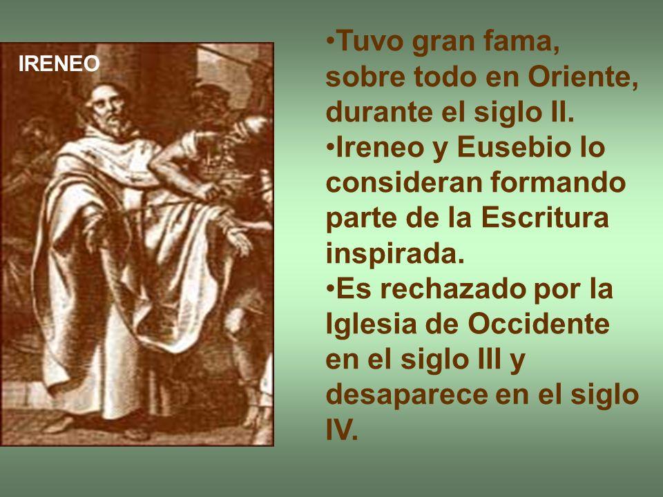 Tuvo gran fama, sobre todo en Oriente, durante el siglo II. Ireneo y Eusebio lo consideran formando parte de la Escritura inspirada. Es rechazado por