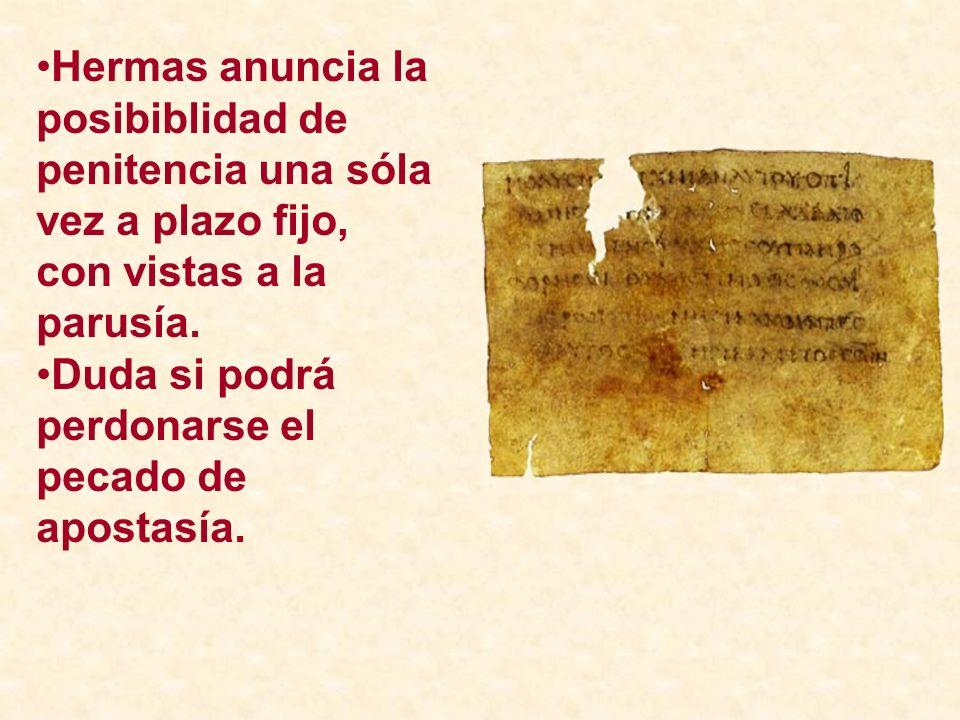 Hermas anuncia la posibiblidad de penitencia una sóla vez a plazo fijo, con vistas a la parusía. Duda si podrá perdonarse el pecado de apostasía.