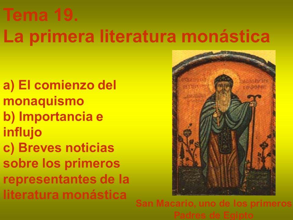 Tema 19. La primera literatura monástica San Macario, uno de los primeros Padres de Egipto a) El comienzo del monaquismo b) Importancia e influjo c) B