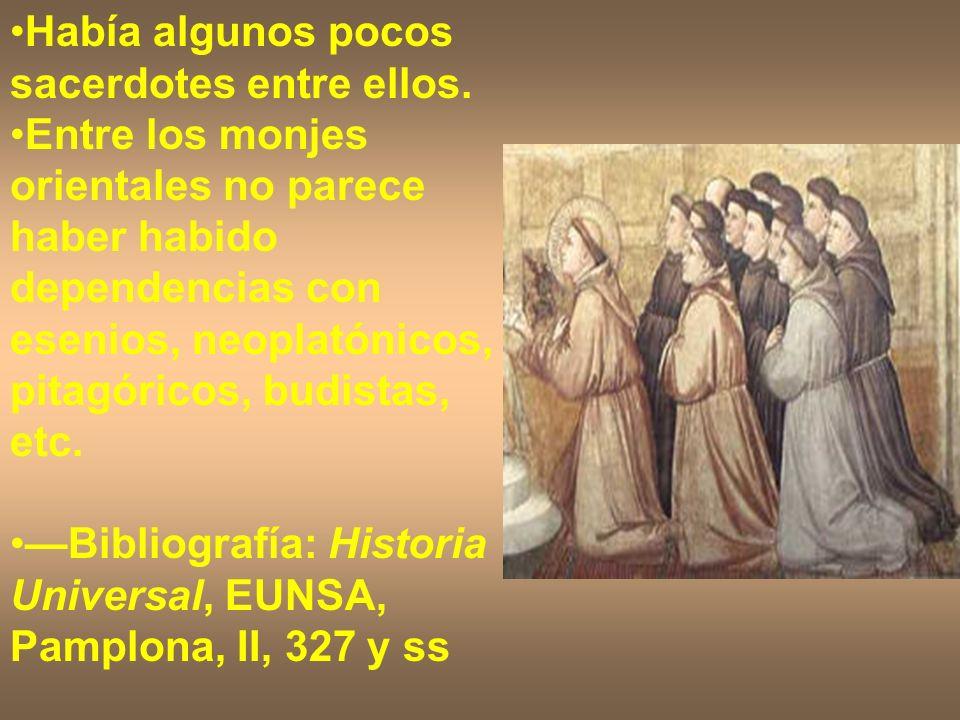 Había algunos pocos sacerdotes entre ellos. Entre los monjes orientales no parece haber habido dependencias con esenios, neoplatónicos, pitagóricos, b