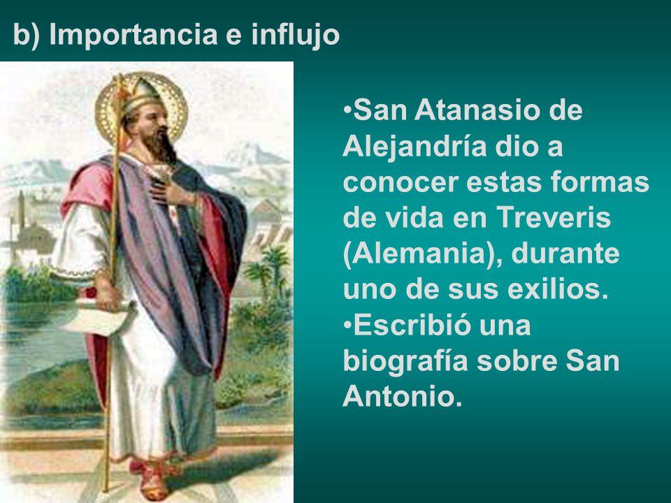 b) Importancia e influjo San Atanasio de Alejandría dio a conocer estas formas de vida en Treveris (Alemania), durante uno de sus exilios. Escribió un