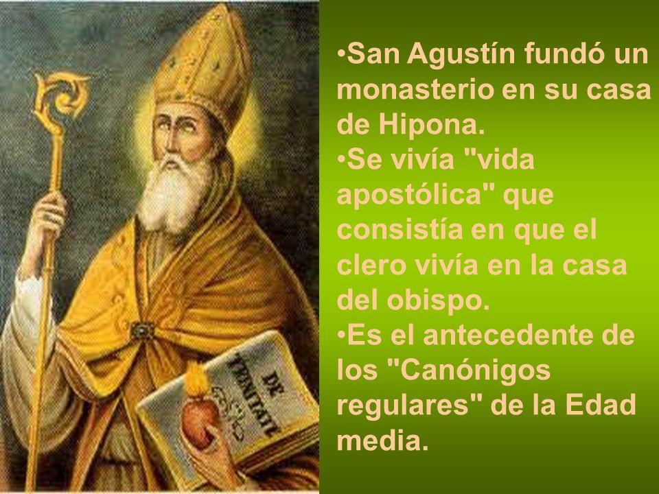San Agustín fundó un monasterio en su casa de Hipona. Se vivía