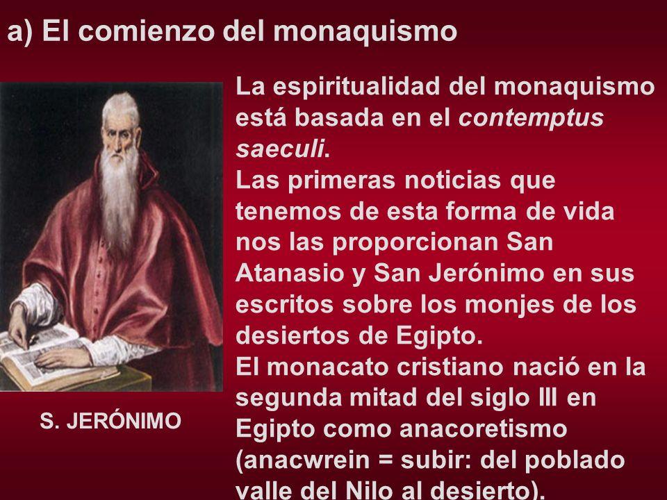 a) El comienzo del monaquismo La espiritualidad del monaquismo está basada en el contemptus saeculi. Las primeras noticias que tenemos de esta forma d