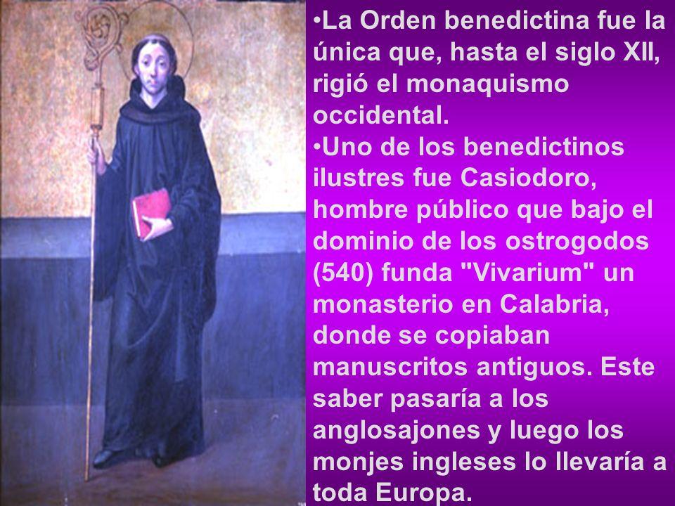 La Orden benedictina fue la única que, hasta el siglo XII, rigió el monaquismo occidental. Uno de los benedictinos ilustres fue Casiodoro, hombre públ