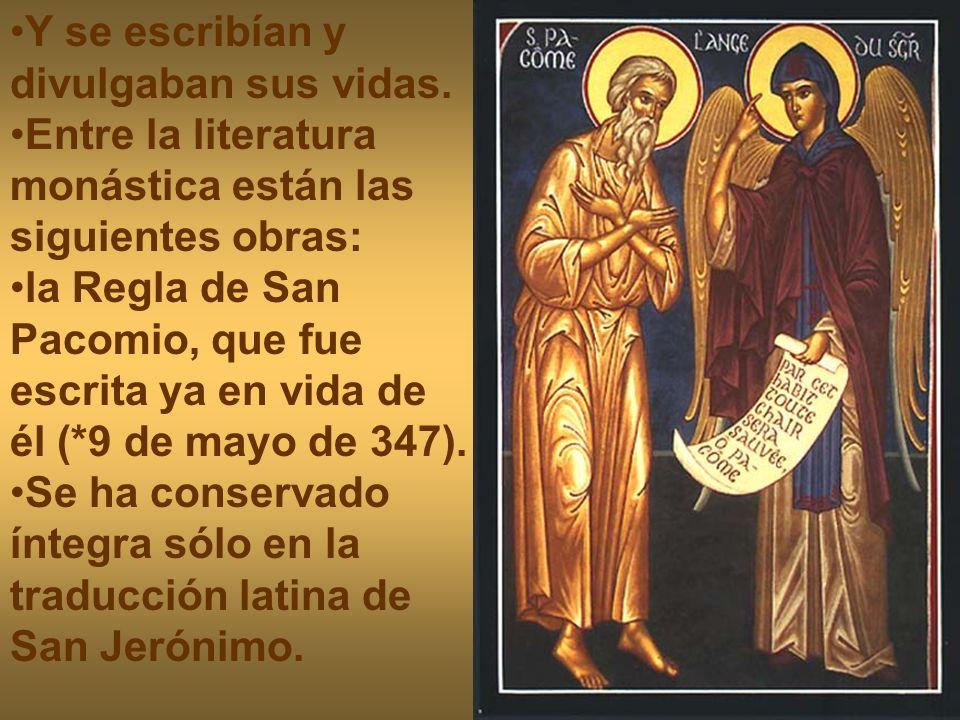Y se escribían y divulgaban sus vidas. Entre la literatura monástica están las siguientes obras: la Regla de San Pacomio, que fue escrita ya en vida d