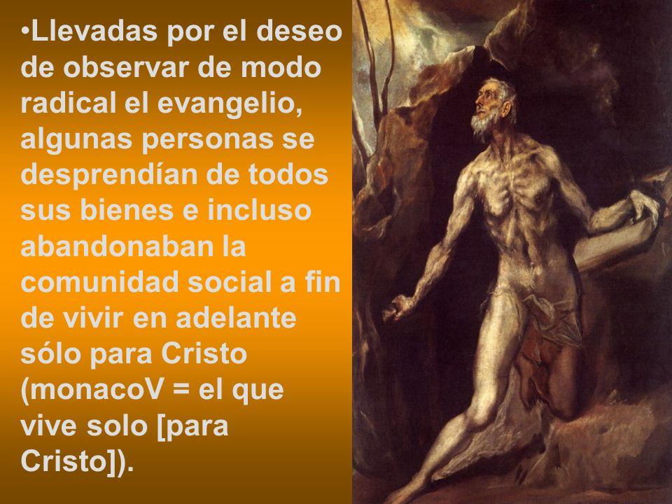 Llevadas por el deseo de observar de modo radical el evangelio, algunas personas se desprendían de todos sus bienes e incluso abandonaban la comunidad