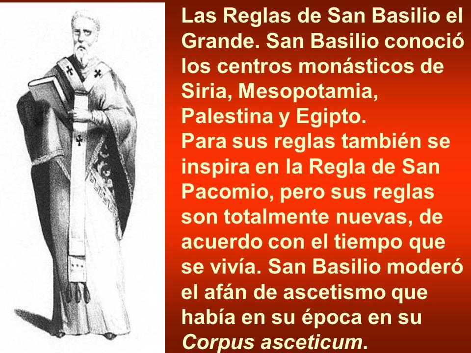 Las Reglas de San Basilio el Grande. San Basilio conoció los centros monásticos de Siria, Mesopotamia, Palestina y Egipto. Para sus reglas también se