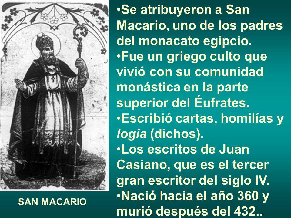 Se atribuyeron a San Macario, uno de los padres del monacato egipcio. Fue un griego culto que vivió con su comunidad monástica en la parte superior de