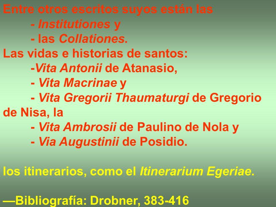 Entre otros escritos suyos están las - Institutiones y - las Collationes. Las vidas e historias de santos: -Vita Antonii de Atanasio, - Vita Macrinae
